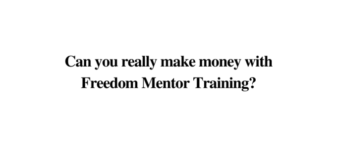 Is Freedom Mentor a reliable site to earn?