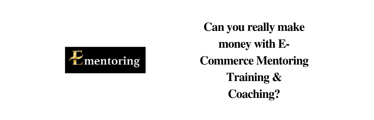 Is E-Commerce Mentoring Legit or Scam? In Depth Review