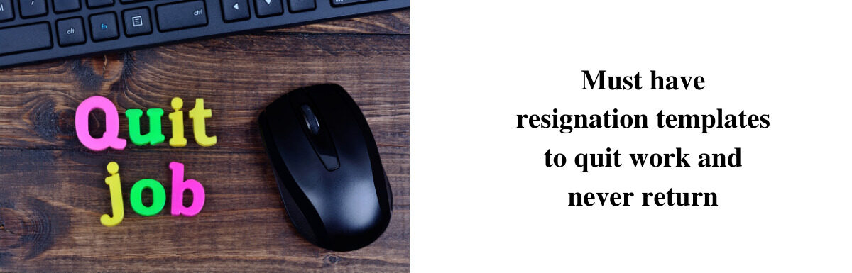 Quitting Your Job: Must Have Resignation Letter Templates to quit work and never return