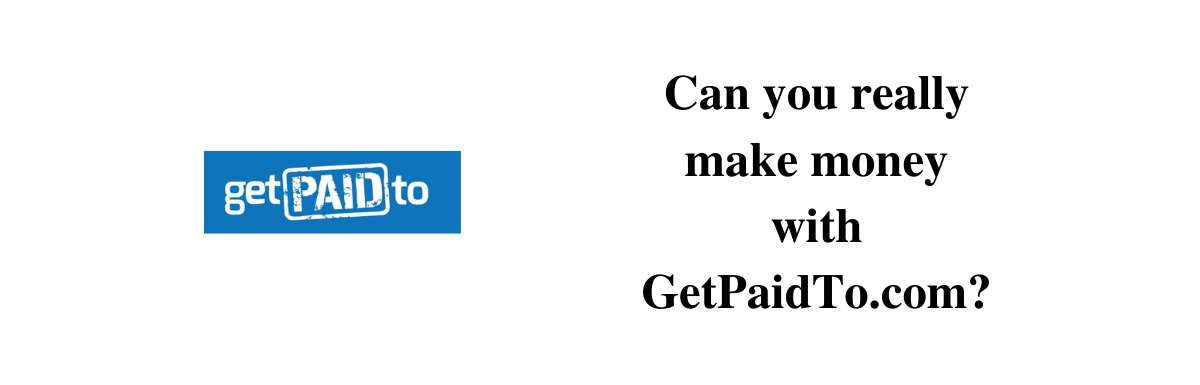Is GetPaidTo a reliable site to earn?