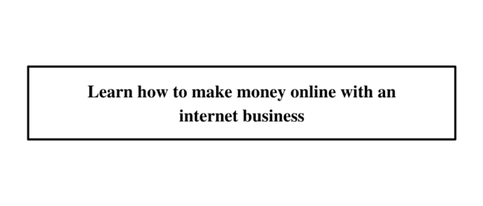 Learn how to make money online with an internet business