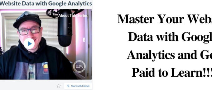 Master Your Website Data with Google Analytics and Get Paid to Learn!!!