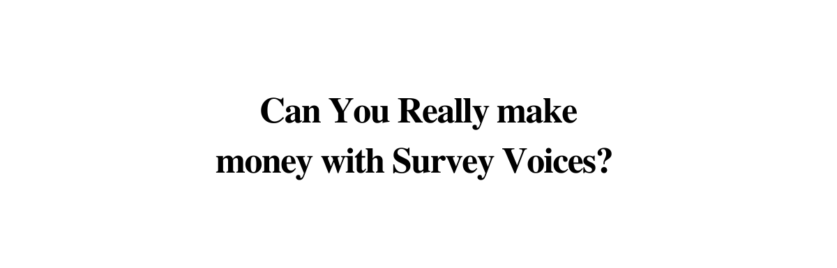Is Survey Voices a scam? An In Depth Review